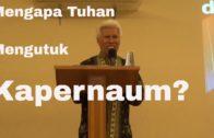 Mengapa Tuhan Mengutuk Kapernaum? (Pdt.Benny Donal)